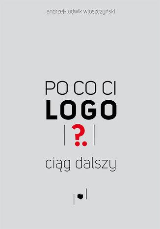 Okładka książki Po co ci logo? Ciąg dalszy