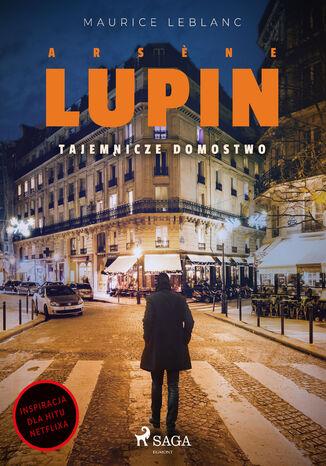 Okładka książki Arsne Lupin. Tajemnicze domostwo