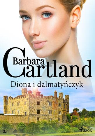 Okładka książki/ebooka Diona i dalmatyńczyk - Ponadczasowe historie miłosne Barbary Cartland