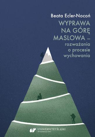 Okładka książki Wyprawa na Górę Maslowa - rozważania o procesie wychowania