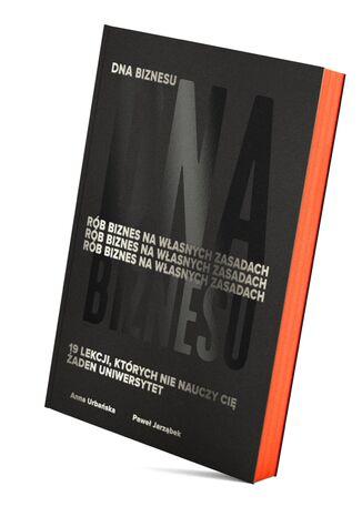 Okładka książki DNA Biznesu. Rób biznes na własnych zasadach. 19 lekcji, których nie nauczy Cię żaden uniwersytet
