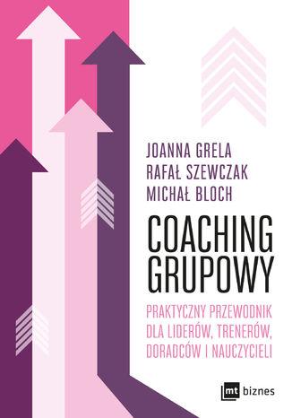 Okładka książki Coaching grupowy. Praktyczny przewodnik dla liderów, trenerów, doradców i nauczycieli
