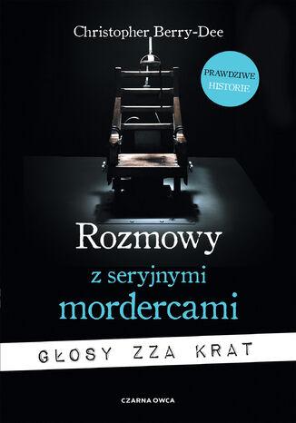 Okładka książki/ebooka Rozmowy z seryjnymi mordercami. Głosy zza krat