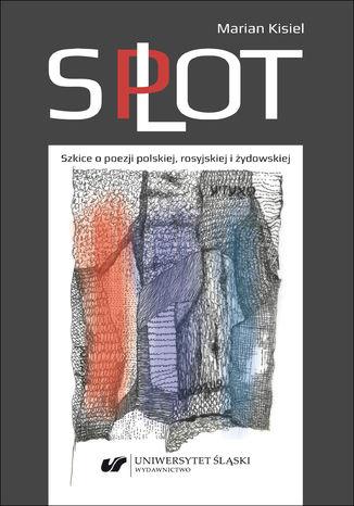 Okładka książki/ebooka Splot. Szkice o poezji polskiej, rosyjskiej i żydowskiej