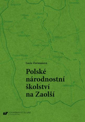 Okładka książki/ebooka Polské národnostní školství na Zaolší (Polskie szkolnictwo narodowościowe na Zaolziu)