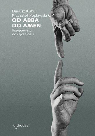 Od Abba do Amen. Przypowieści do Ojcze nasz