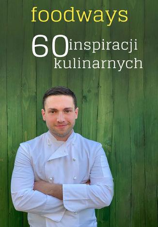 Okładka książki/ebooka Foodways 60 inspiracji kulinarnych