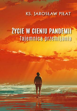 Okładka książki Życie w cieniu pandemii. Tajemnica przemijania