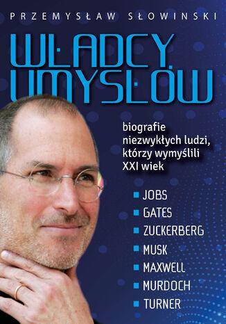 Władcy umysłów. Biografie niezwykłych ludzi, którzy wymyślili XXI wiek