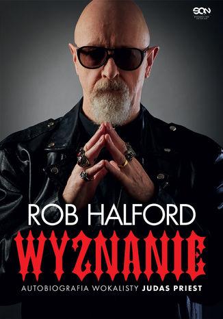 Okładka książki Rob Halford. Wyznanie. Autobiografia wokalisty Judas Priest
