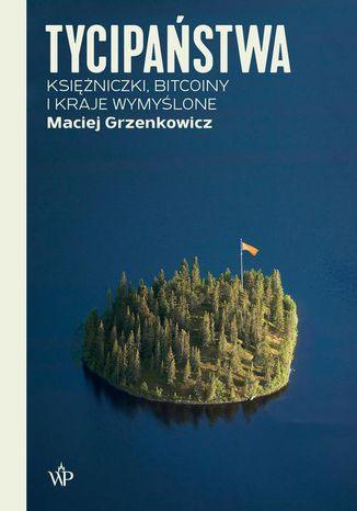 Okładka książki/ebooka Tycipaństwa. Księżniczki, bitcoiny i kraje wymyślone