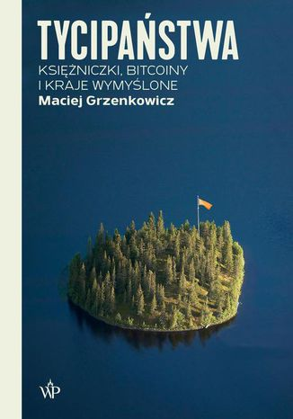 Okładka książki Tycipaństwa. Księżniczki, bitcoiny i kraje wymyślone