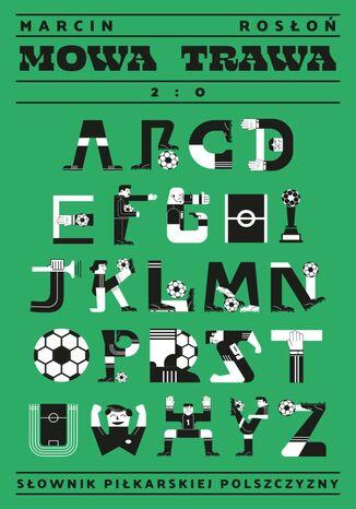 Mowa trawa. Słownik piłkarskiej polszczyzny