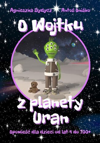 O Wojtku z planety Uran