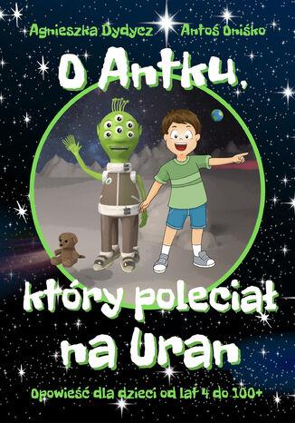 O Antku, który poleciał na Uran