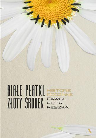Okładka książki Białe płatki, złoty środek. Historie rodzinne