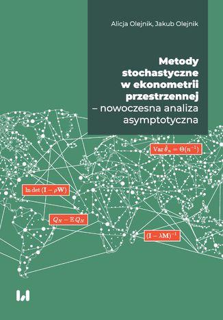 Okładka książki/ebooka Metody stochastyczne w ekonometrii przestrzennej - nowoczesna analiza asymptotyczna