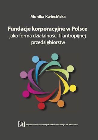 Okładka książki Fundacje korporacyjne w Polsce jako forma działalności filantropijnej przedsiębiorstw