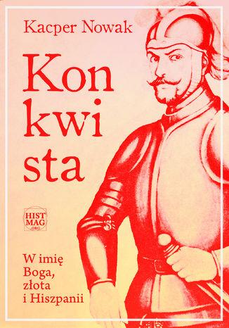 Okładka książki/ebooka Konkwista. W imię Boga, złota i Hiszpanii