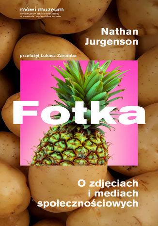 Okładka książki Fotka. O zdjęciach i mediach społecznościowych