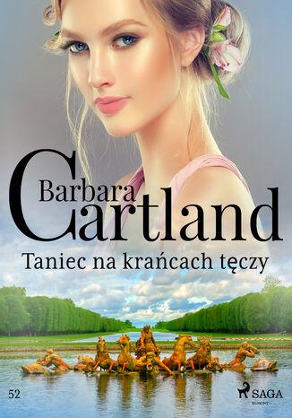 Taniec na krańcach tęczy - Ponadczasowe historie miłosne Barbary Cartland