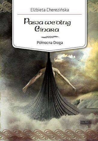 Okładka książki Północna Droga. (#3). Pasja według Einara
