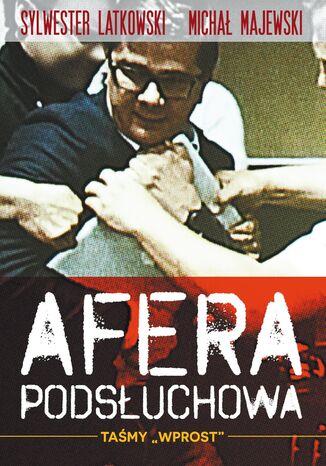 Okładka książki Afera podsłuchowa. Taśmy Wprost