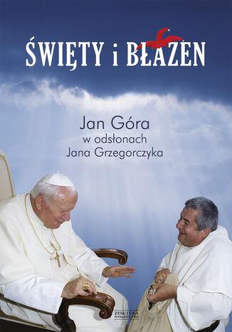 Okładka książki Święty i błazen. Jan Góra w odsłonach Jana Grzegorczyka