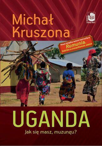 Okładka książki Uganda. Jak się masz, muzungu?. Jak się masz, muzungu?
