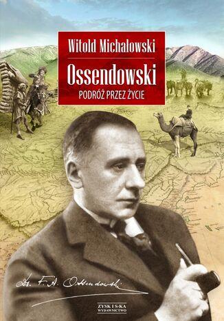 Okładka książki Ossendowski. Podróż przez życie