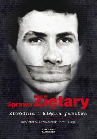Okładka książki/ebooka Sprawa Ziętary. Zbrodnia i klęska państwa