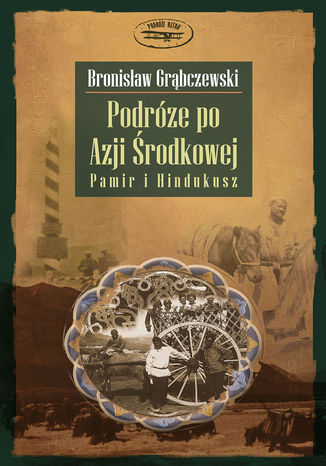 Okładka książki Podróże po Azji Środkowej. Pamir i Hindukusz