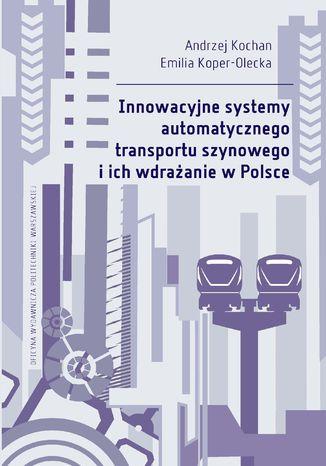 Innowacyjne systemy automatycznego transportu szynowego i ich wdrażanie w Polsce