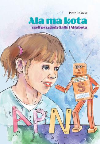 Okładka książki Ala ma kota. Przygody Sally i Alfabota