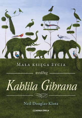 Okładka książki Mała księga życia według Kahlila Gibrana