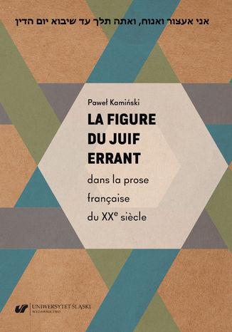 Okładka książki La figure du Juif errant dans la prose française du XXe siècle