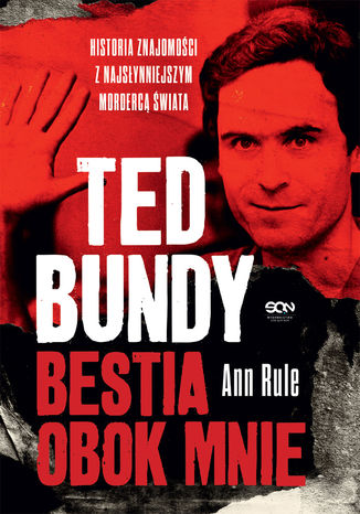 Okładka książki Ted Bundy. Bestia obok mnie. Historia znajomości z najsłynniejszym mordercą świata