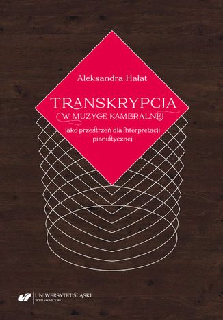 Okładka książki Transkrypcja w muzyce kameralnej jako przestrzeń dla interpretacji pianistycznej