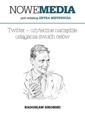 Okładka książki NOWE MEDIA pod redakcją Eryka Mistewicza: Twitter  użyteczne narzędzie osiągania swoich celów