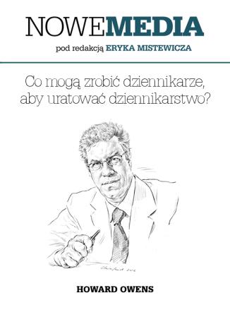 Okładka książki NOWE MEDIA pod redakcją Eryka Mistewicza: Co mogą zrobić dziennikarze, aby uratować dziennikarstwo?