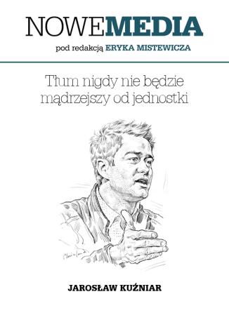 Okładka książki NOWE MEDIA pod redakcją Eryka Mistewicza: Tłum nigdy nie będziemądrzejszy od jednostki