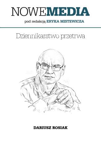 Okładka książki NOWE MEDIA pod redakcją Eryka Mistewicza: Dziennikarstwo przetrwa