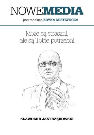 Okładka książki NOWE MEDIA pod redakcją Eryka Mistewicza: Może są straszni, ale są Tobie potrzebni