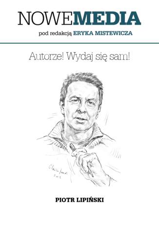 Okładka książki/ebooka NOWE MEDIA pod redakcją Eryka Mistewicza: Autorze! Wydaj się sam!