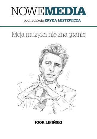 Okładka książki NOWE MEDIA pod redakcją Eryka Mistewicza: Moja muzyka nie zna granic