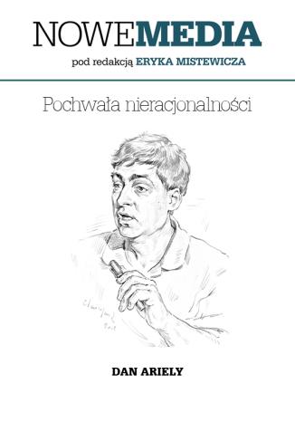 Okładka książki NOWE MEDIA pod redakcją Eryka Mistewicza: Pochwała nieracjonalności