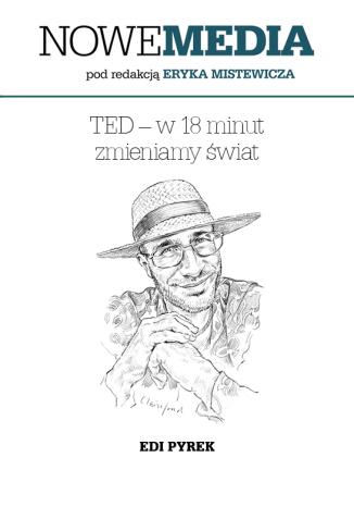 Okładka książki NOWE MEDIA pod redakcją Eryka Mistewicza: TED  w 18 minut zmieniamy świat