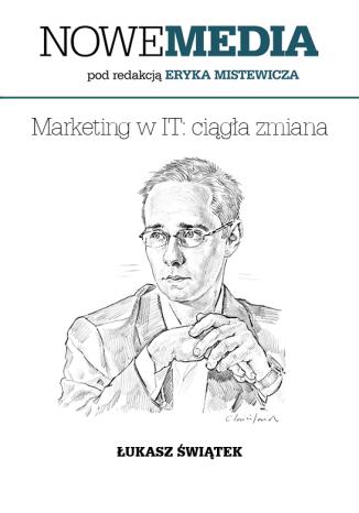 Okładka książki NOWE MEDIA pod redakcją Eryka Mistewicza: Marketing w IT - ciągła zmiana