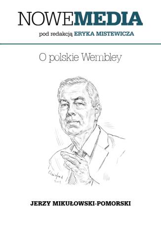 Okładka książki NOWE MEDIA pod redakcją Eryka Mistewicza:  O polskie Wembley