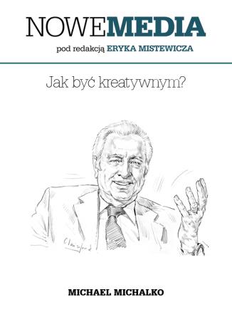 Okładka książki NOWE MEDIA pod redakcją Eryka Mistewicza: Jak być kreatywnym?